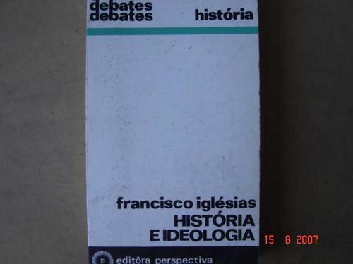 história e ideologia   francisco iglésias d2