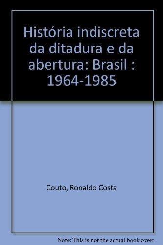 historia indiscreta da ditadura e da abertura brasil 1964 1