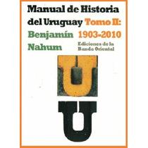 Historia Del Uruguay - Benjamín Nahum - Tomo 2 - 1903-2010
