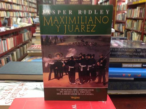 historia, maximiliano y juárez por jasper ridley