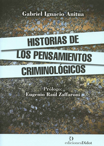 historias de pensamientos criminológicos, anitua, didot