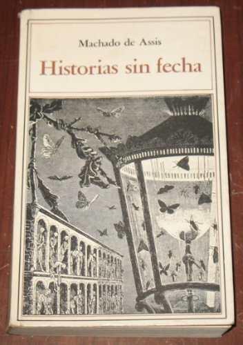 historias sin fecha joaquín maría machado de assis brasil