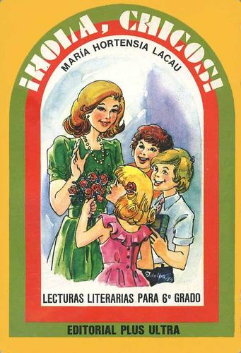 hola, chicos! lecturas literarias para 6to.m.hortensia lacau
