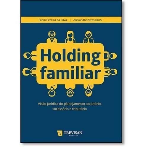 holding familiar - visão juridica planejamento societ - 2015