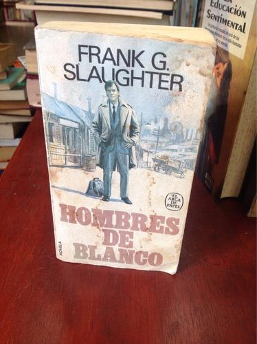 hombres de blanco de frank g. slaughter