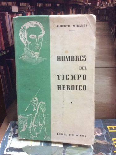hombres del tiempo heroico. alberto miramon. colombia