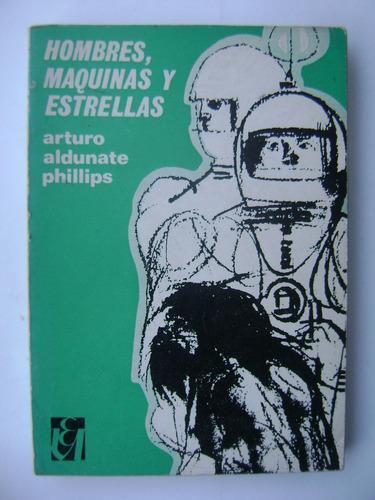 hombres, máquinas y estrellas / arturo aldunate phillips
