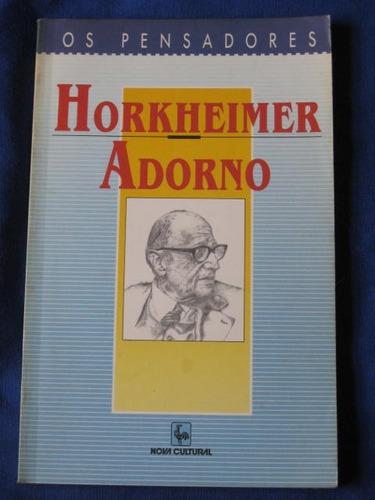 horkheimer e adorno  os pensadores  textos escolhidos