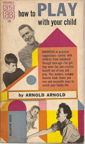 how to play with your child - arnold arnold
