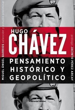 hugo chávez: pensamiento histórico y geopolít - m.a. barrios