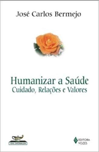 humanizar a saúde - cuidado, relações e  jose carlos bermej