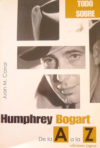 humphrey bogart de la a a la z, corral, ed. jaguar