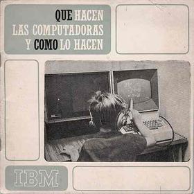 Ibm - Que Hacen Las Computadoras Y Como Lo Hacen - 1970's