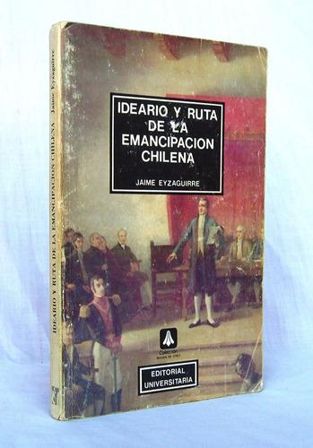 ideario ruta emancipación chilena j. eyzaguirre / cm eu ich