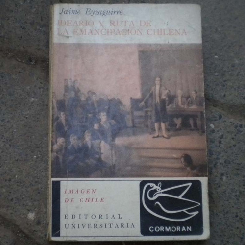 ideario y ruta de la emancipacion chilena, jaime eyzaguirre,