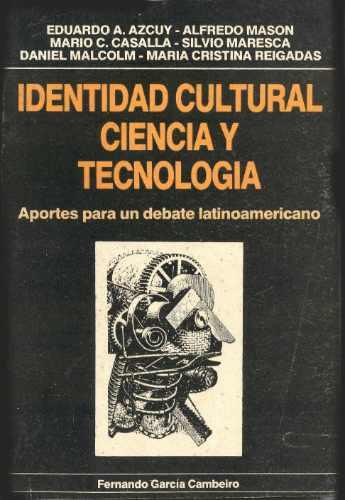 identidad cultural ciencia y tecnología / eduardo a azcuy