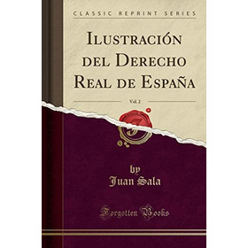Ilustración Del Derecho Real De España, Vol. 2 (classic Rep