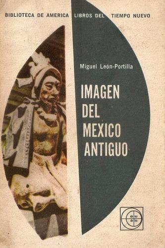 imagen del mexico antiguo. león portilla.