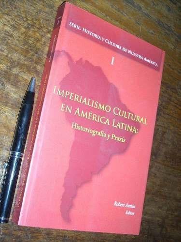 imperialismo cultural en américa latina robert austin editor