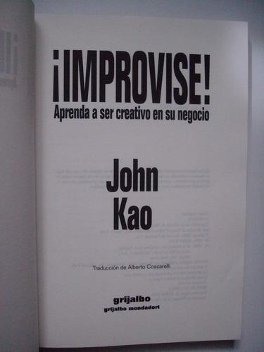 ¡improvise! aprenda a ser creativo en su negocio - john kao