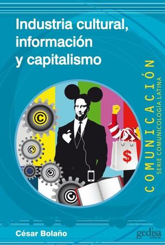 ind. cultural información y capitalismo, bolaño, gedisa