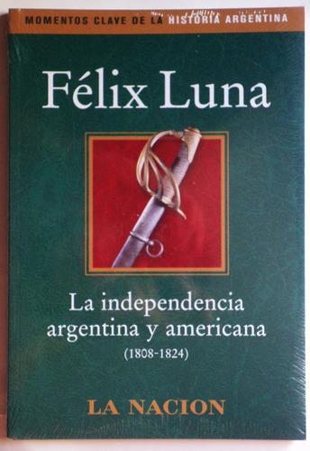 independencia argentina y americana / félix luna (la nación)