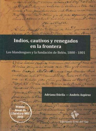 indios, cautivos y renegados en la frontera - davila, a.