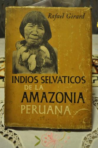 indios selvaticos de la amazonia peruana rafael girard