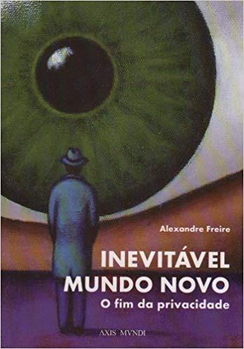 inevitável mundo novo - o fim da privacidade