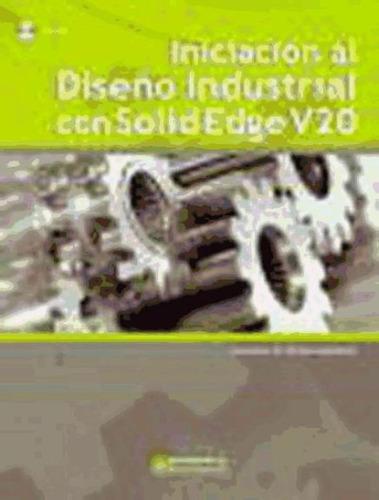 iniciación al diseño industrial con solidedge v20(libro )