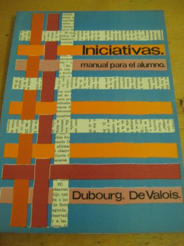 iniciativas, manual para el alumno, dubourg, de valois