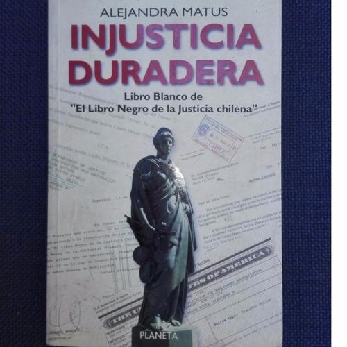 injusticia duradera, alejandra matus, ed. planeta