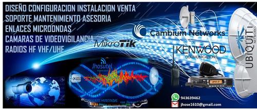 instalación,configuración radio enlaces,camaras etc.