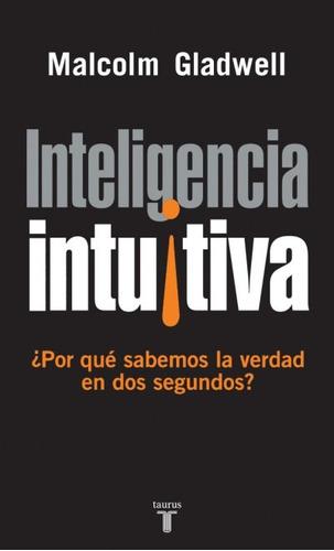 inteligencia intuitiva: ¿por qué sabemos la verdad en dos se