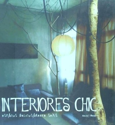interiores chic. espacios deliciosamente sexis(libro )
