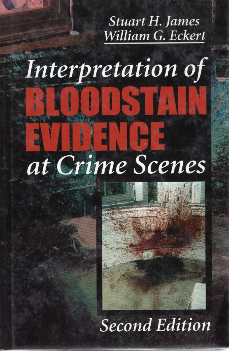 Interpretation of Bloodstain Evidence at Crime Scenes, Second Edition