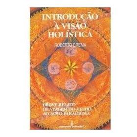 Introdução À Visão Holística # Roberto Crema