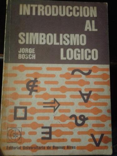 introducción al simbolismo lógico. jorge bosch. eudeba