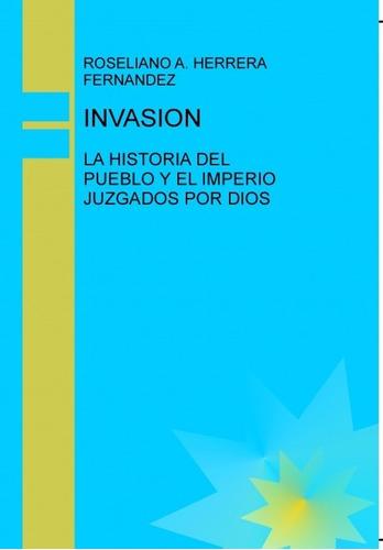 invasión: la historia del pueblo y el imperio juzgados por d