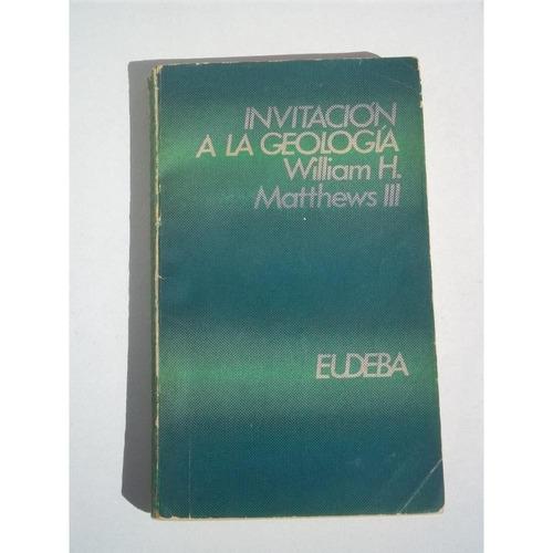 invitación a la geología - william h. matthews iii - eudeba