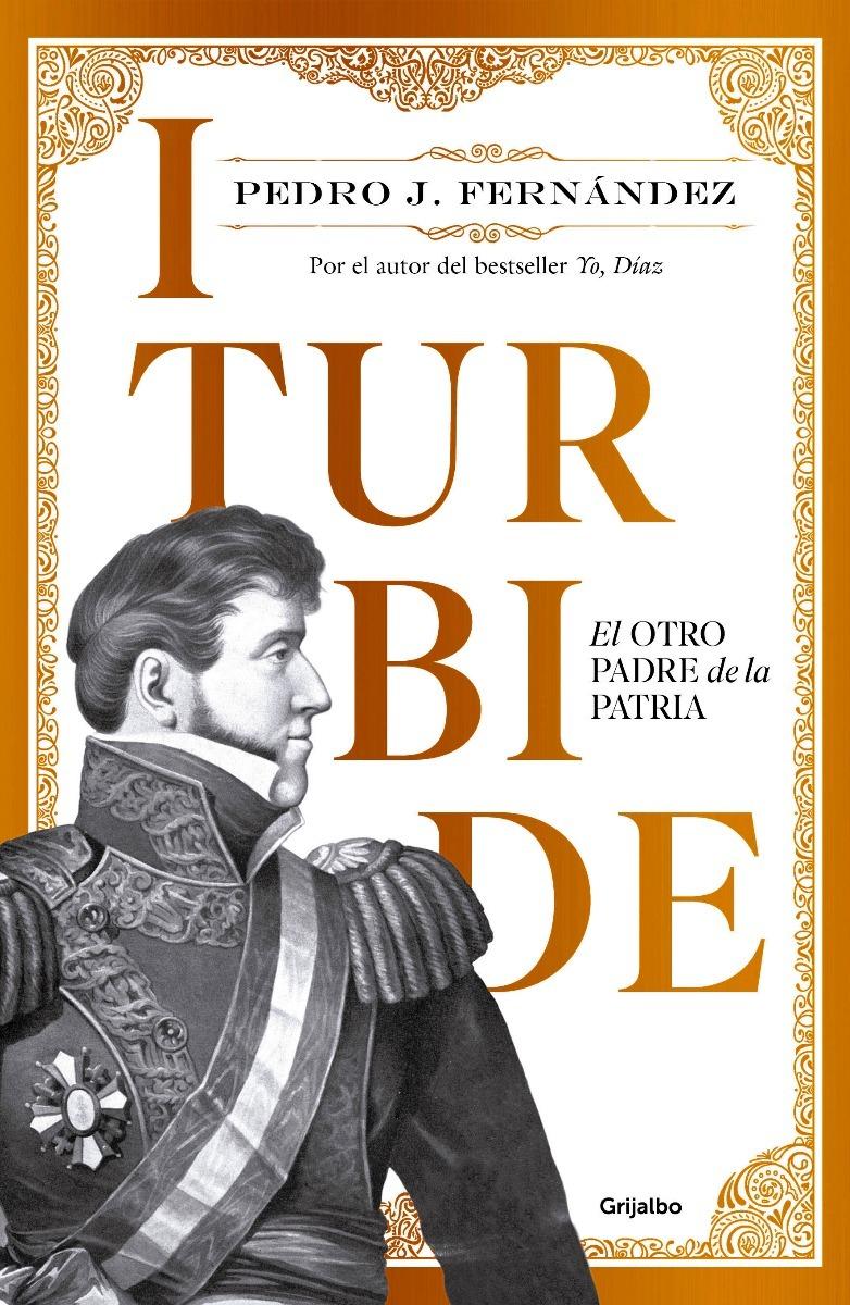 Características. Título del libro Iturbide - El otro padre de la patria ...