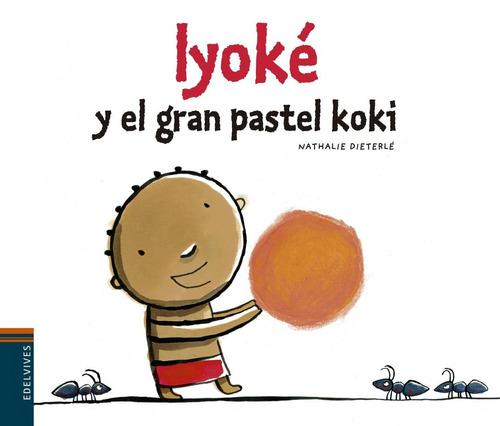 iyoke y el gran pastel koki de dieterle nathalie