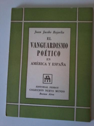 j. j. bajarlía - el vanguardismo poético en américa y españa