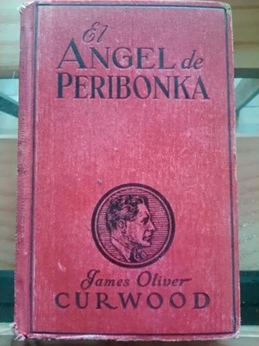 james oliver curwood. el ángel de peribonka