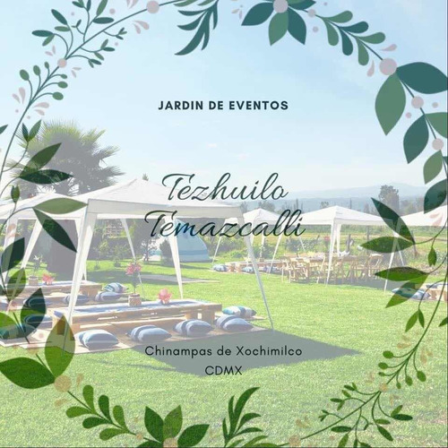 jardín de eventos xochimilco tezhuilo temazcalli
