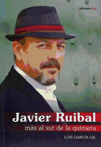 javier rubial: mas al sur de la quimera(libro novela y narra