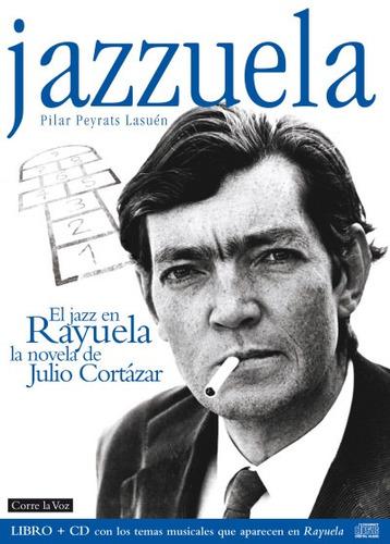jazzuela: el jazz en rayuela(libro ensayo)