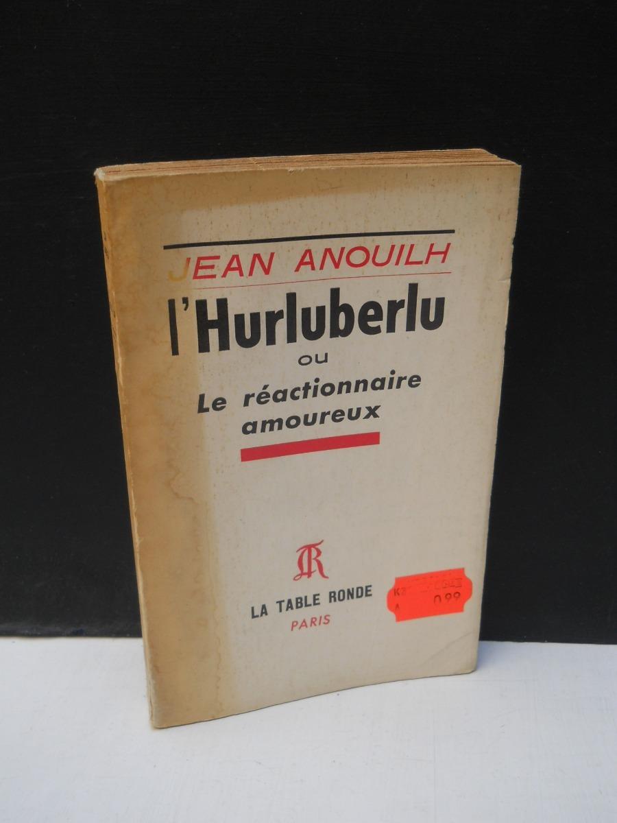 Jean Anouilh Lhurluberlu Réactionnaire Amoureux En Francés 8000