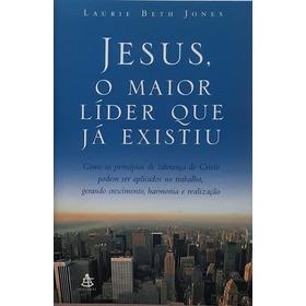 Jesus, O Maior Líder Que Já Existiu - Laurie Beth Jones