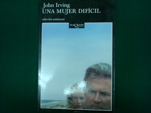 john irving, una mujer difícil, tusquets editores, méxico,